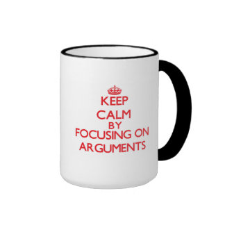 Keep Calm by focusing on Arguments Coffee Mugs