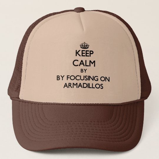 Keep calm by focusing on Armadillos Trucker Hat