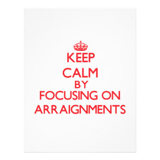 Keep Calm by focusing on Arraignments Full Color Flyer
