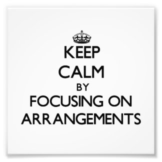Keep Calm by focusing on Arrangements Photo