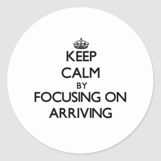 Keep Calm by focusing on Arriving Stickers