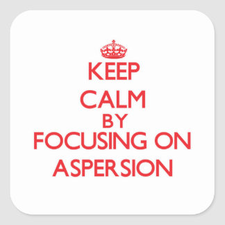 Keep Calm by focusing on Aspersion Square Sticker