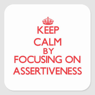 Keep Calm by focusing on Assertiveness Square Sticker