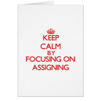 Keep Calm by focusing on Assigning Cards