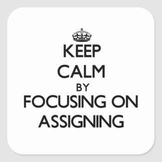 Keep Calm by focusing on Assigning Sticker