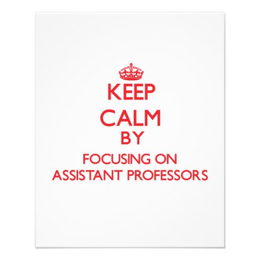 Keep Calm by focusing on Assistant Professors Personalized Flyer
