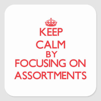 Keep Calm by focusing on Assortments Square Sticker