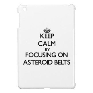 Keep Calm by focusing on Asteroid Belts iPad Mini Covers