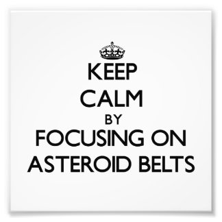 Keep Calm by focusing on Asteroid Belts Photograph