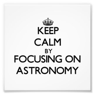 Keep calm by focusing on Astronomy Art Photo