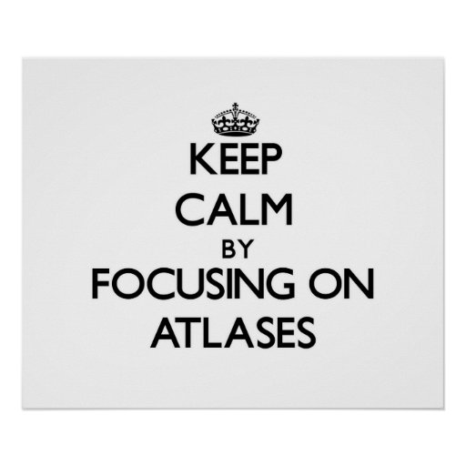 Keep Calm by focusing on Atlases Poster