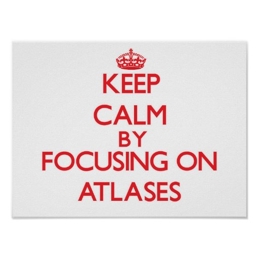 Keep Calm by focusing on Atlases Print