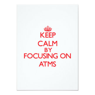 Keep Calm by focusing on Atms 5x7 Paper Invitation Card