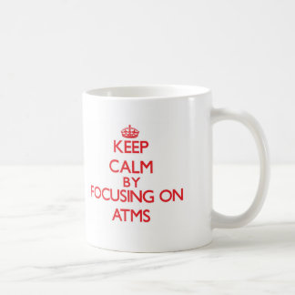 Keep Calm by focusing on Atms Basic White Mug
