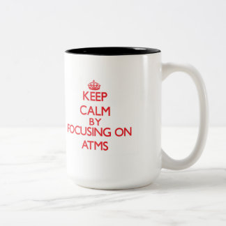 Keep Calm by focusing on Atms Two-Tone Mug