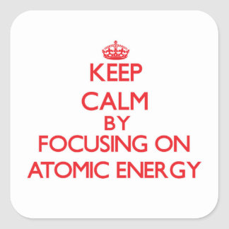Keep Calm by focusing on Atomic Energy Sticker