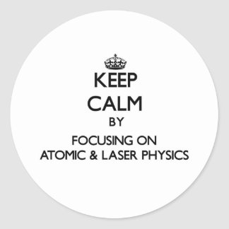 Keep calm by focusing on Atomic Laser Physics Round Stickers
