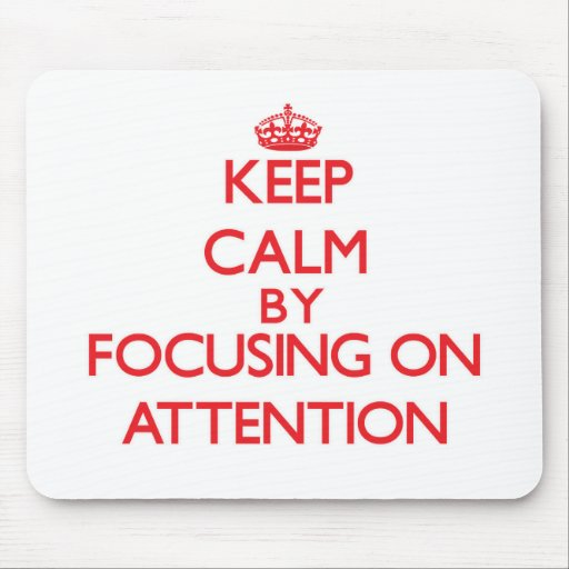 Keep Calm by focusing on Attention Mouse Pad
