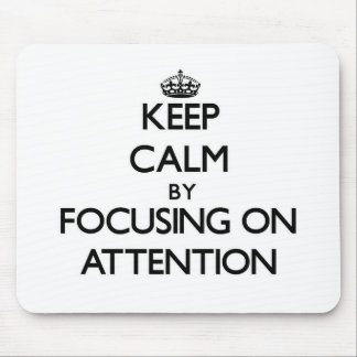 Keep Calm by focusing on Attention Mousepads