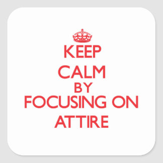 Keep Calm by focusing on Attire Square Sticker