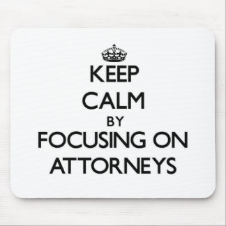 Keep Calm by focusing on Attorneys Mousepads