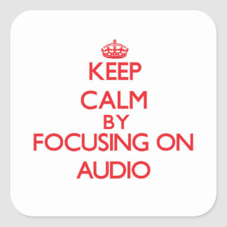 Keep Calm by focusing on Audio Square Stickers