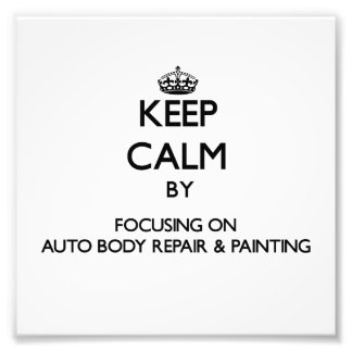 Keep calm by focusing on Auto Body Repair & Painti Photo