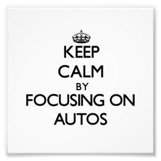 Keep Calm by focusing on Autos Photograph