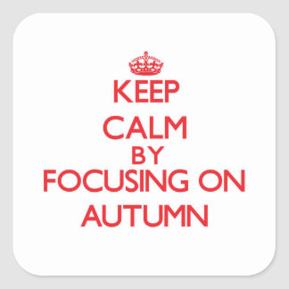 Keep Calm by focusing on Autumn Square Sticker