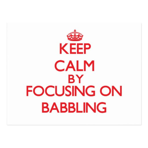 Keep Calm by focusing on Babbling Postcards