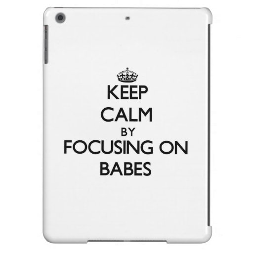 Keep Calm by focusing on Babes iPad Air Covers