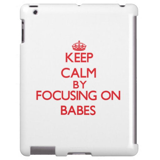 Keep Calm by focusing on Babes