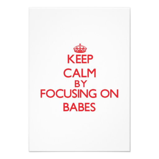 Keep Calm by focusing on Babes Invitation