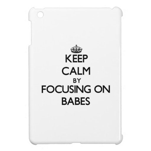 Keep Calm by focusing on Babes iPad Mini Cover