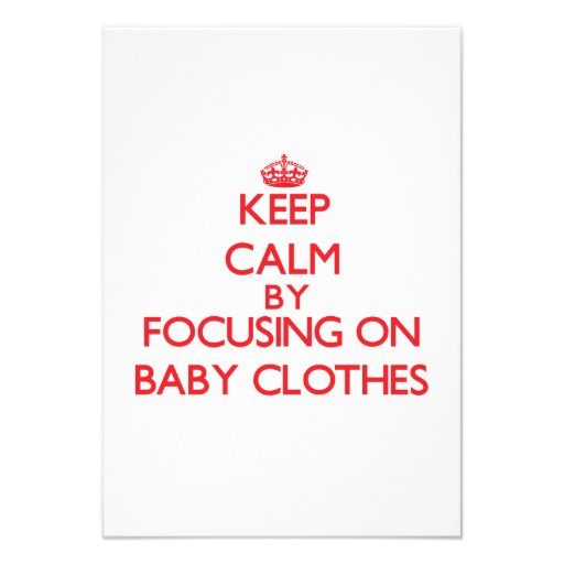Keep Calm by focusing on Baby Clothes Custom Invites