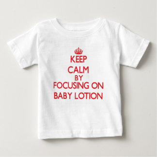 Keep Calm by focusing on Baby Lotion Tees