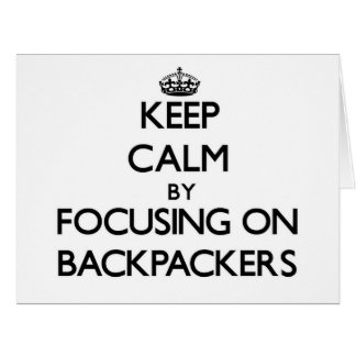 Keep Calm by focusing on Backpackers Cards