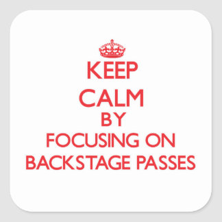 Keep Calm by focusing on Backstage Passes Sticker