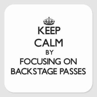 Keep Calm by focusing on Backstage Passes Square Stickers