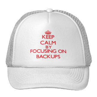 Keep Calm by focusing on Backups Trucker Hat