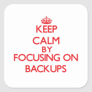Keep Calm by focusing on Backups Square Sticker