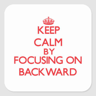 Keep Calm by focusing on Backward Square Sticker