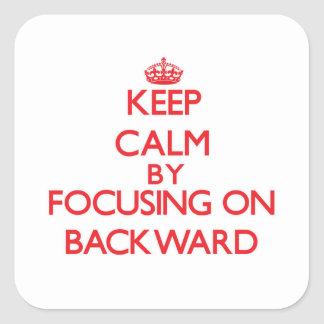 Keep Calm by focusing on Backward Square Stickers