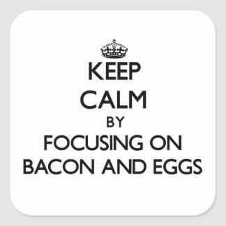 Keep Calm by focusing on Bacon And Eggs Square Sticker
