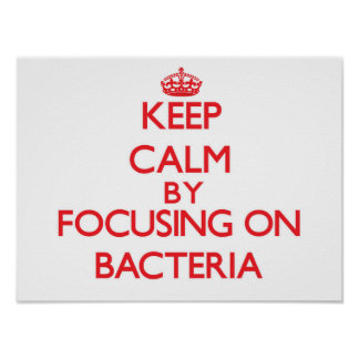 Keep Calm by focusing on Bacteria Print