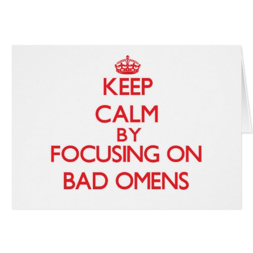 Keep Calm by focusing on Bad Omens Card
