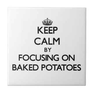 Keep Calm by focusing on Baked Potatoes Ceramic Tiles