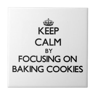Keep Calm by focusing on Baking Cookies Tile