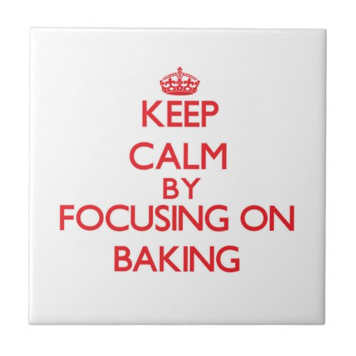 Keep Calm by focusing on Baking Tile
