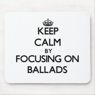 Keep Calm by focusing on Ballads Mousepad